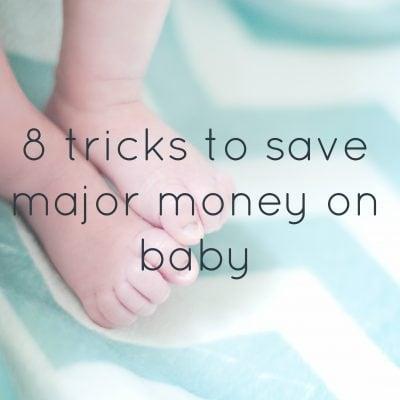 8 Tricks to Save Major Money on Baby