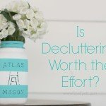 How to make decluttering worth the effort