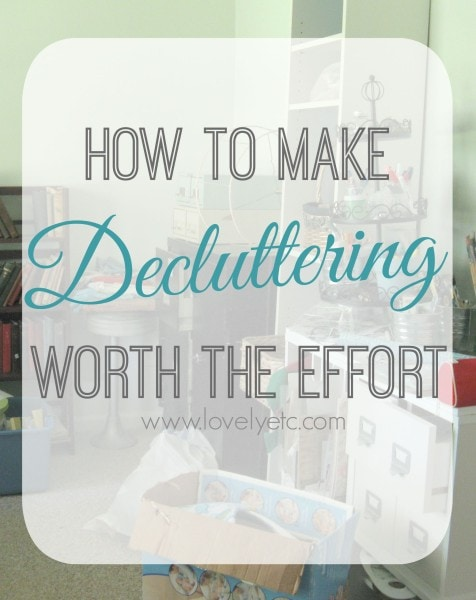 how to make decluttering worth it