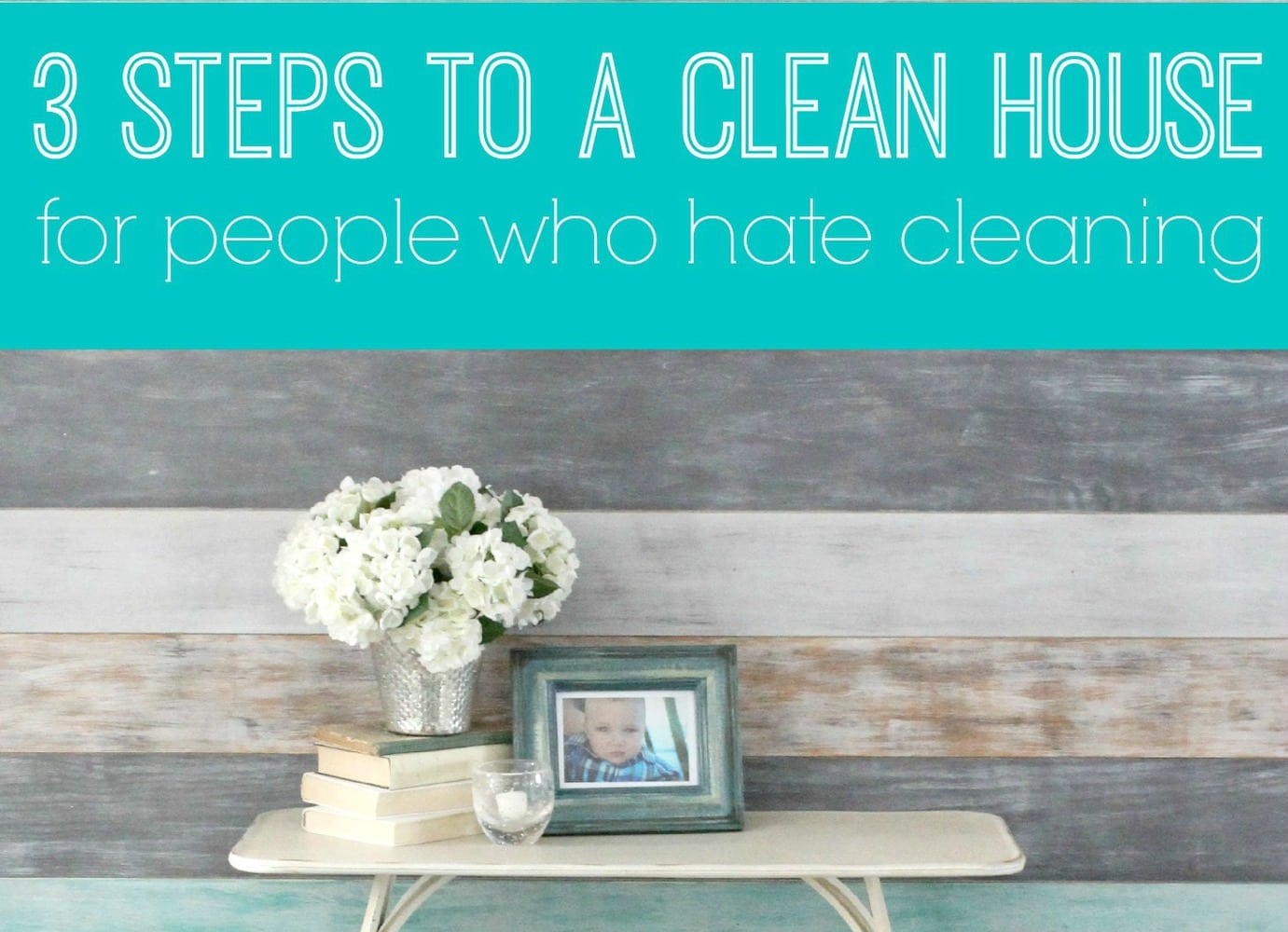 3 Secrets for Keeping a Clean House When You Hate Cleaning