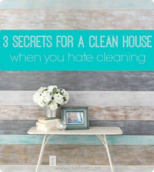 secrets for having a clean house when you hate cleaning