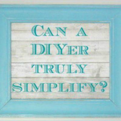 Can a DIYer truly simplify?