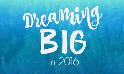 Dreaming Big in 2016