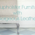 How to reupholster furniture with gorgeous leather
