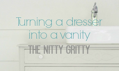 turning a dresser into a vanity the nitty gritty
