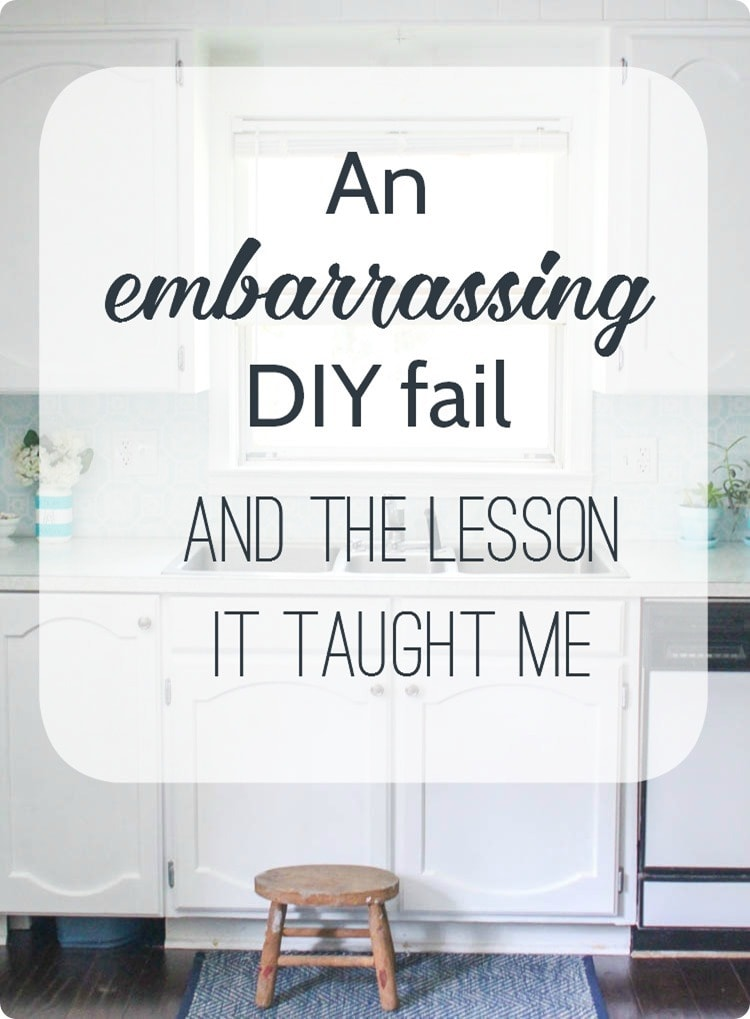 an embarrassing diy fail and the lesson it taught me