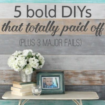 5 Bold DIYS that totally paid off. Plus 3 major fails.