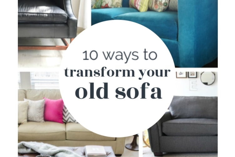 10 Ways To Transform Your Old Sofa - Lovely Etc.