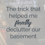 The Trick That Helped Us Finally Declutter Our Basement