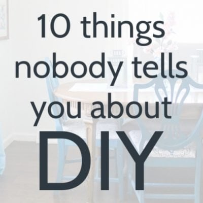 10 Truths about DIY that Nobody Talks About