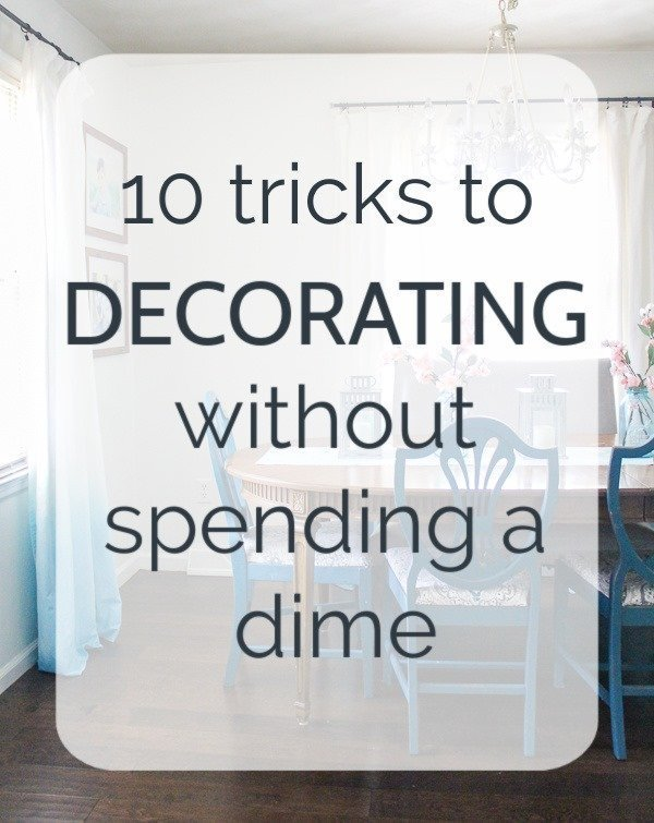 10 tricks to decorating without spending a dime - idea to help you decorate for free and create a home you love without spending money