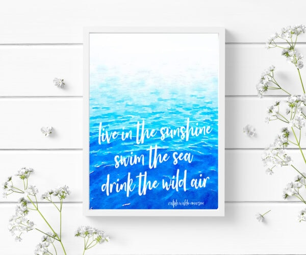 free printable with watercolor water and the ralph waldo emerson quote live in the sunshine, swim the sea, drink the wild air