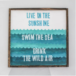live in the sunshine swim the sea drink the wild air sign